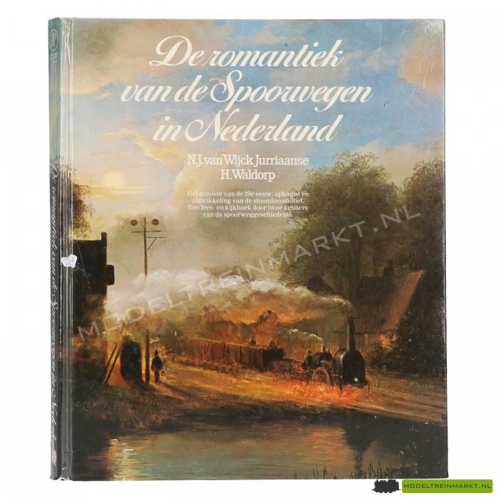 De romantiek van de Spoorwegen in Nederland - N.J. van Wijck Jurriaanse en H. Waldorp