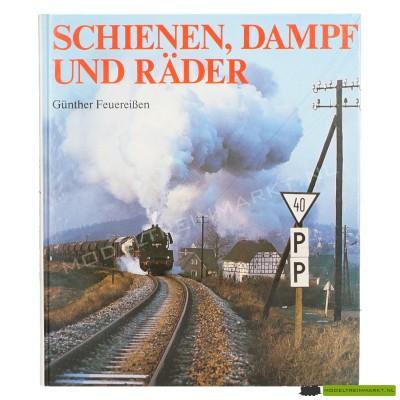 Schienen, Dampf und Räder - Günther Feuereißen