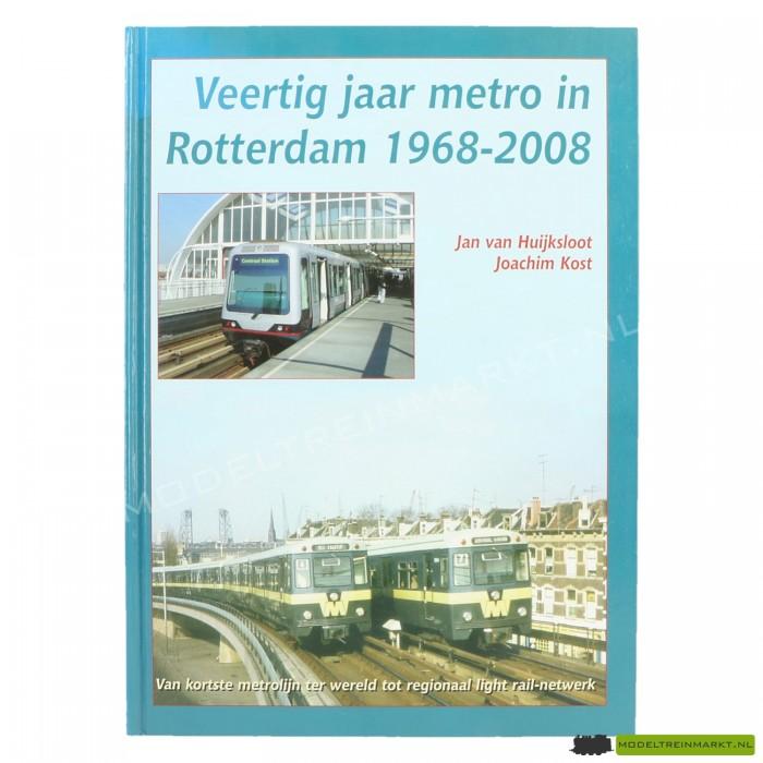 Veertig Jaar Metro In Rotterdam 1968-2008 - Jan van Huijksloot & Joachim Kost