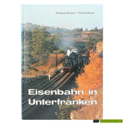 Eisenbahn in Unterfranken - Wolfgang Bleiweis & Thomas Mäuser